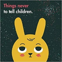 《Things Never to Tell Children》