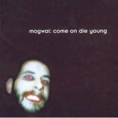 Mogwai/Come On Die Young